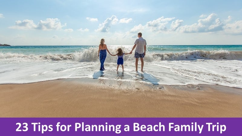 23 Tips for Planning a Beach Family Trip